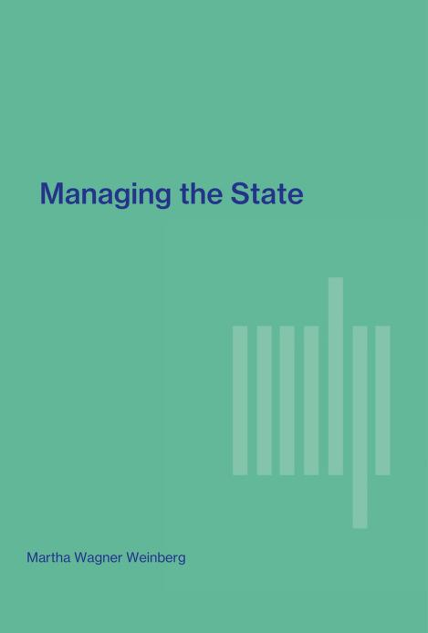 Managing the State by Martha Wagner Weinberg